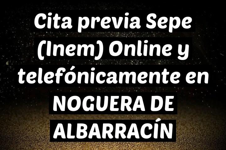 Cita previa Sepe (Inem) Online y telefónicamente en NOGUERA DE ALBARRACÍN