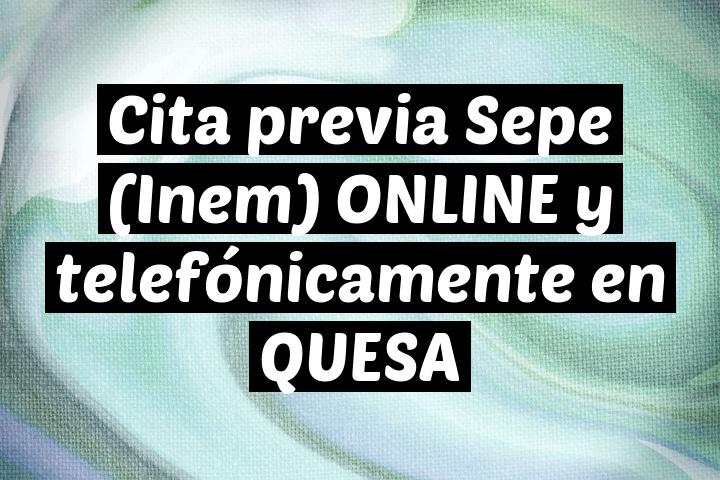 Cita previa Sepe (Inem) ONLINE y telefónicamente en QUESA