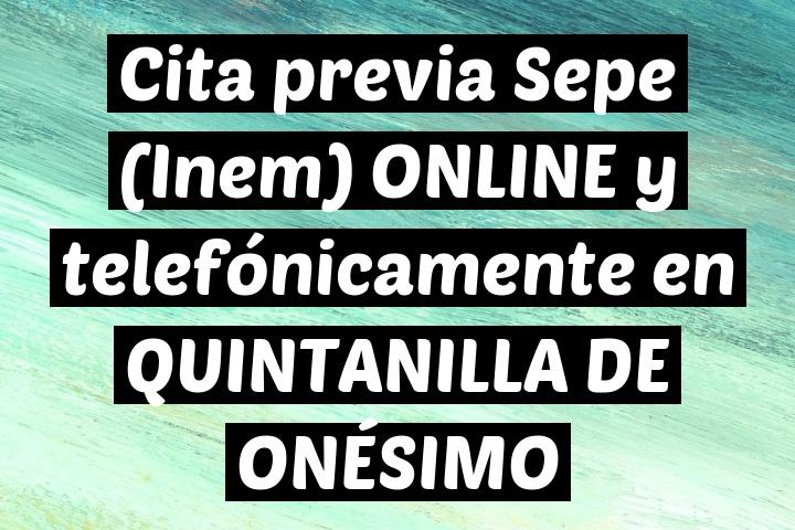 Cita previa Sepe (Inem) ONLINE y telefónicamente en QUINTANILLA DE ONÉSIMO