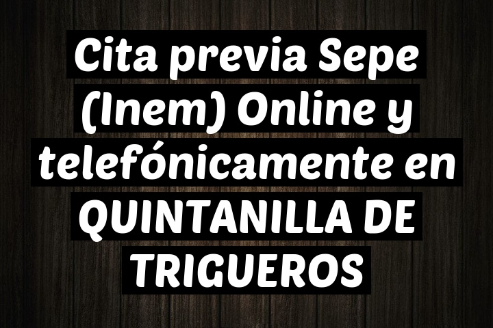Cita previa Sepe (Inem) Online y telefónicamente en QUINTANILLA DE TRIGUEROS
