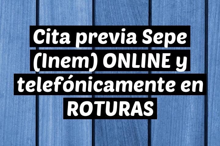 Cita previa Sepe (Inem) ONLINE y telefónicamente en ROTURAS