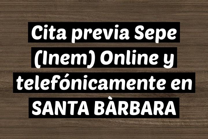 Cita previa Sepe (Inem) Online y telefónicamente en SANTA BÀRBARA