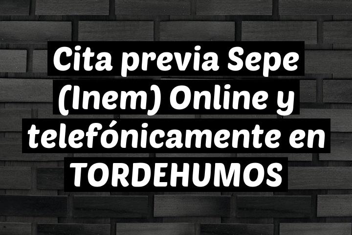 Cita previa Sepe (Inem) Online y telefónicamente en TORDEHUMOS