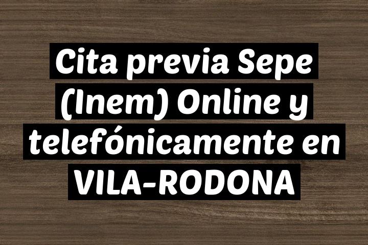 Cita previa Sepe (Inem) Online y telefónicamente en VILA-RODONA