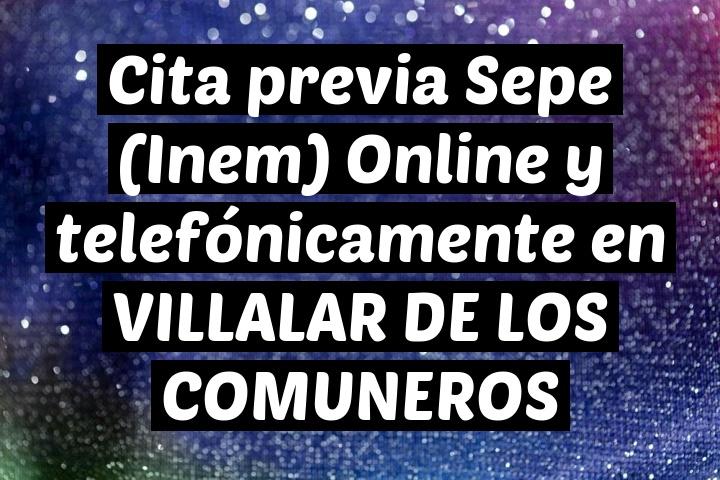 Cita previa Sepe (Inem) Online y telefónicamente en VILLALAR DE LOS COMUNEROS