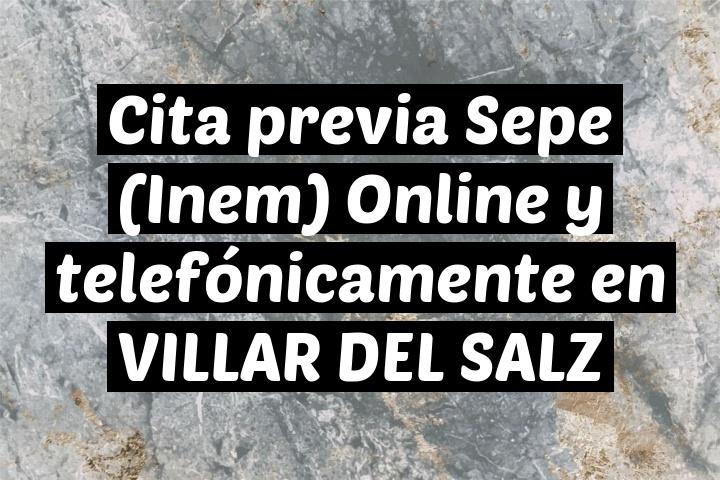 Cita previa Sepe (Inem) Online y telefónicamente en VILLAR DEL SALZ