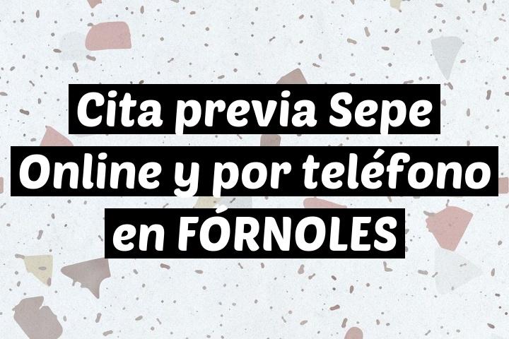 Cita previa Sepe Online y por teléfono en FÓRNOLES
