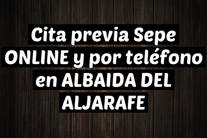 Cita previa Sepe ONLINE y por teléfono en ALBAIDA DEL ALJARAFE