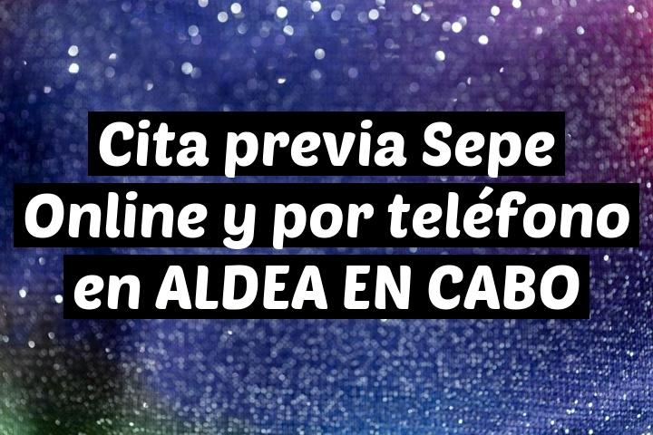 Cita previa Sepe Online y por teléfono en ALDEA EN CABO