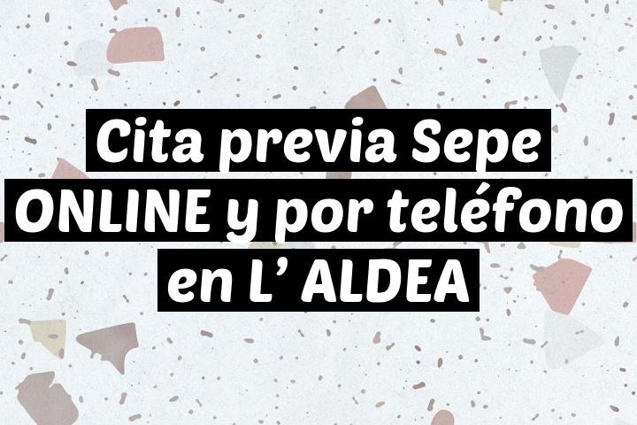 Cita previa Sepe ONLINE y por teléfono en L' ALDEA