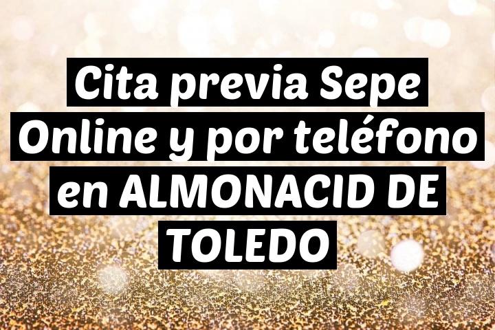 Cita previa Sepe Online y por teléfono en ALMONACID DE TOLEDO