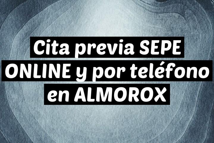 Cita previa SEPE ONLINE y por teléfono en ALMOROX