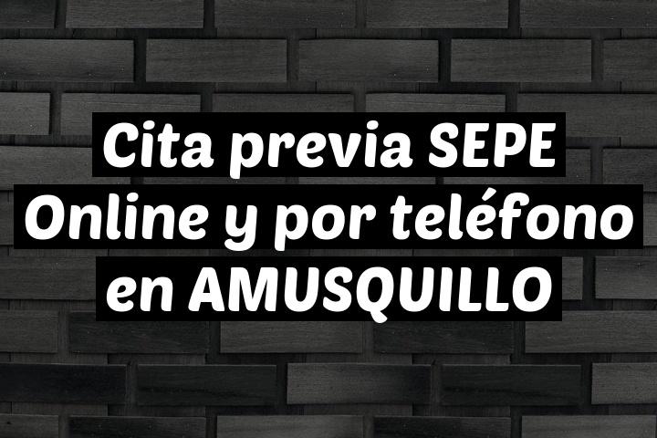 Cita previa SEPE Online y por teléfono en AMUSQUILLO