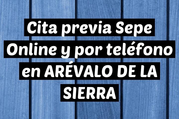 Cita previa Sepe Online y por teléfono en ARÉVALO DE LA SIERRA