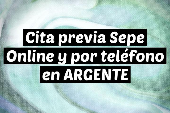 Cita previa Sepe Online y por teléfono en ARGENTE