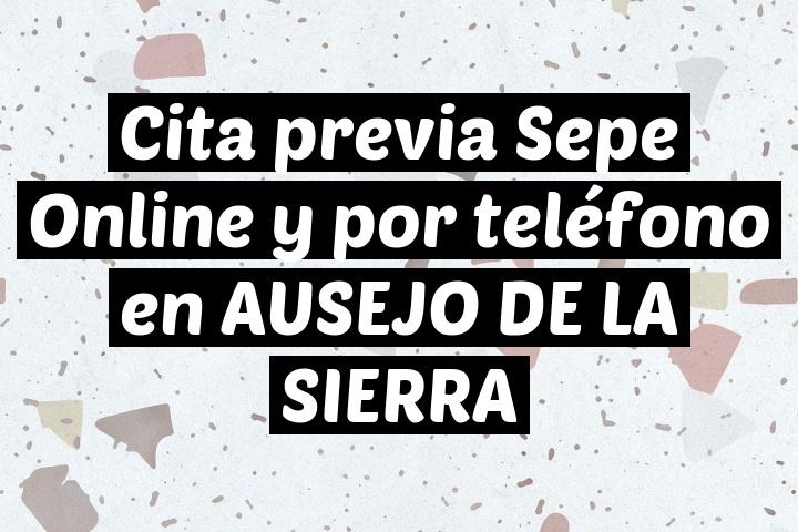 Cita previa Sepe Online y por teléfono en AUSEJO DE LA SIERRA