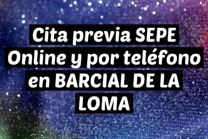 Cita previa SEPE Online y por teléfono en BARCIAL DE LA LOMA