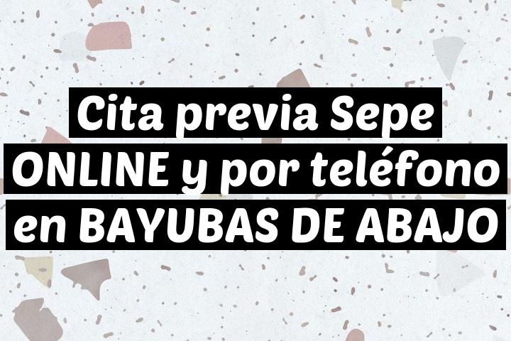 Cita previa Sepe ONLINE y por teléfono en BAYUBAS DE ABAJO