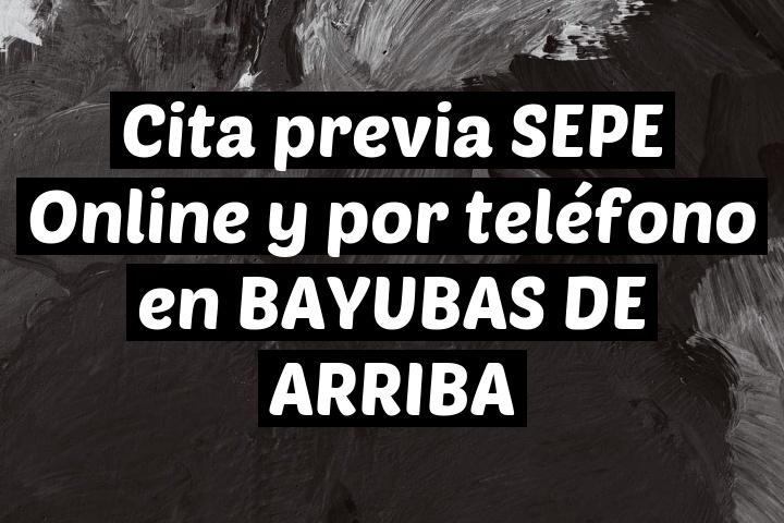 Cita previa SEPE Online y por teléfono en BAYUBAS DE ARRIBA