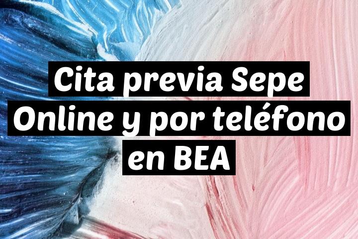 Cita previa Sepe Online y por teléfono en BEA