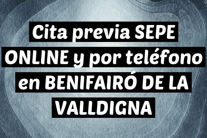 Cita previa SEPE ONLINE y por teléfono en BENIFAIRÓ DE LA VALLDIGNA