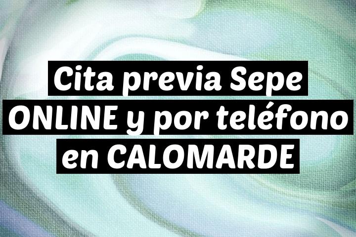 Cita previa Sepe ONLINE y por teléfono en CALOMARDE