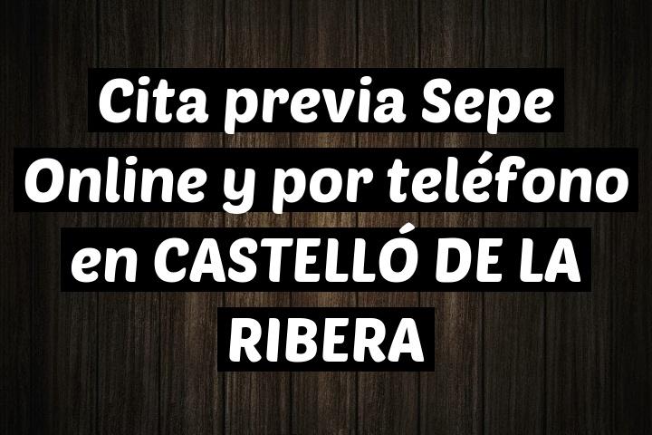 Cita previa Sepe Online y por teléfono en CASTELLÓ DE LA RIBERA