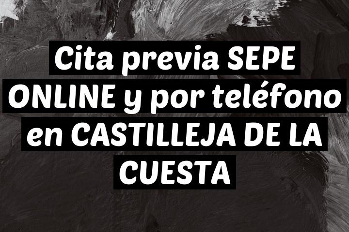 Cita previa SEPE ONLINE y por teléfono en CASTILLEJA DE LA CUESTA