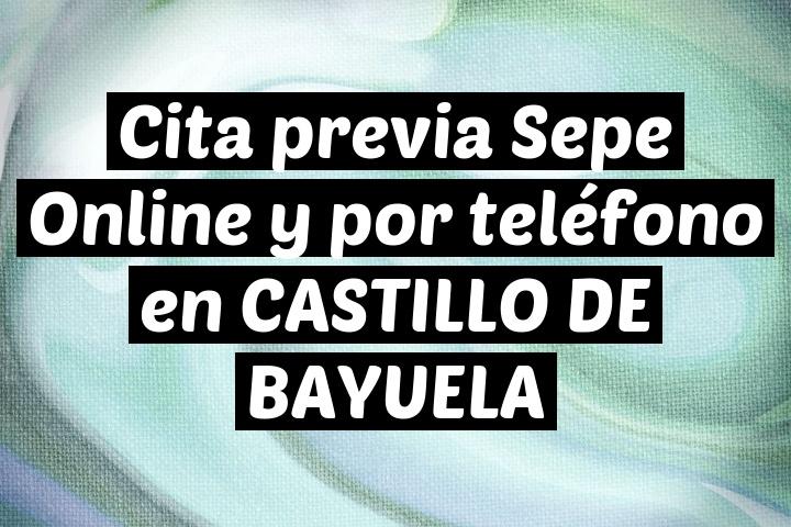 Cita previa Sepe Online y por teléfono en CASTILLO DE BAYUELA