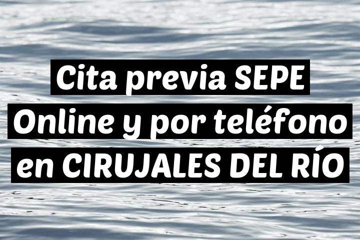 Cita previa SEPE Online y por teléfono en CIRUJALES DEL RÍO