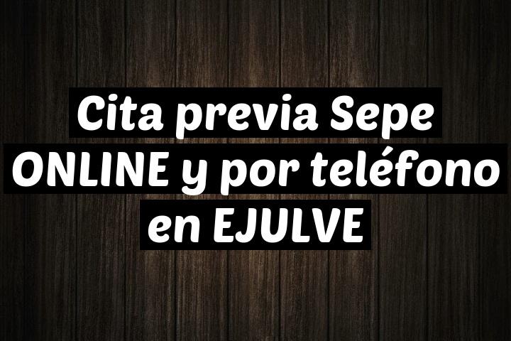 Cita previa Sepe ONLINE y por teléfono en EJULVE