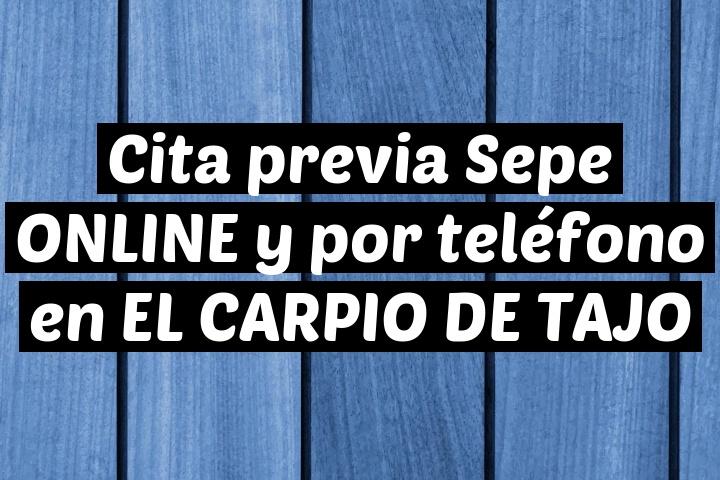 Cita previa Sepe ONLINE y por teléfono en EL CARPIO DE TAJO