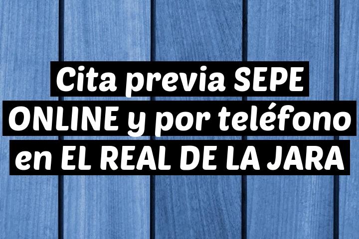 Cita previa SEPE ONLINE y por teléfono en EL REAL DE LA JARA