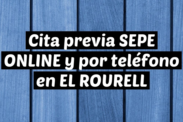 Cita previa SEPE ONLINE y por teléfono en EL ROURELL