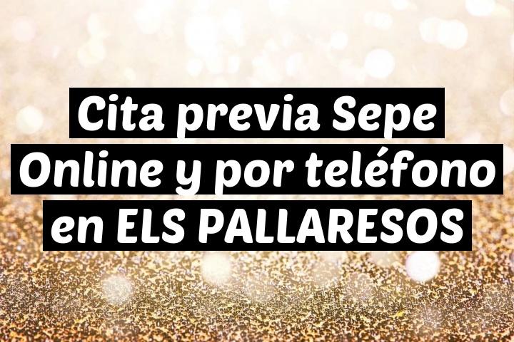 Cita previa Sepe Online y por teléfono en ELS PALLARESOS
