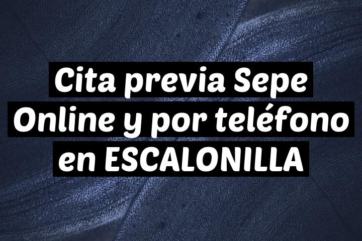 Cita previa Sepe Online y por teléfono en ESCALONILLA