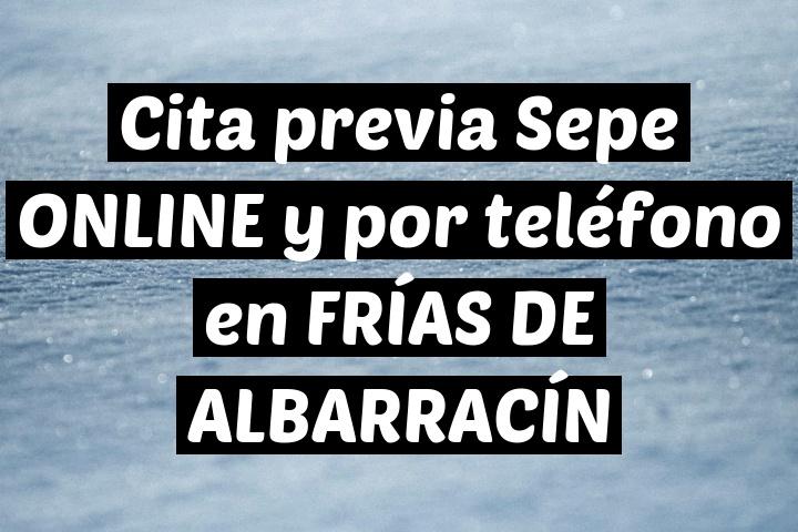 Cita previa Sepe ONLINE y por teléfono en FRÍAS DE ALBARRACÍN