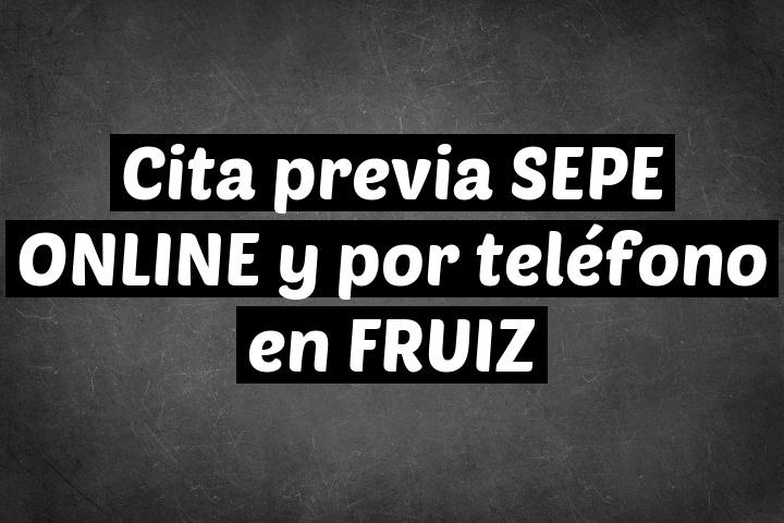Cita previa SEPE ONLINE y por teléfono en FRUIZ
