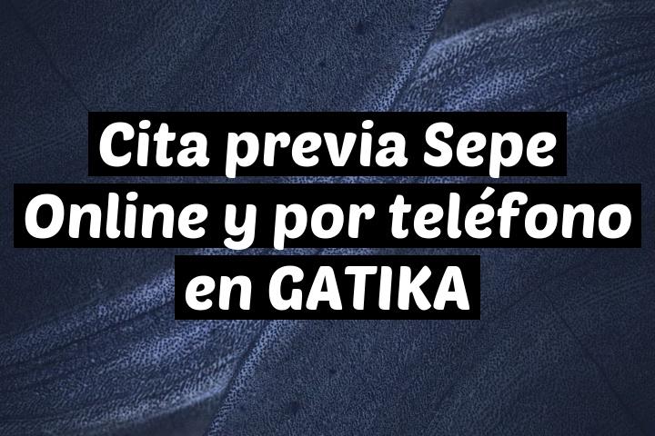 Cita previa Sepe Online y por teléfono en GATIKA