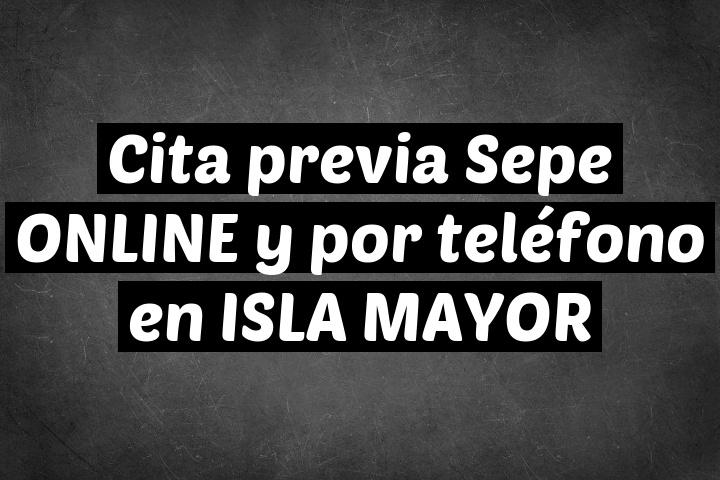 Cita previa Sepe ONLINE y por teléfono en ISLA MAYOR
