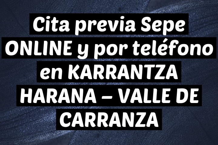 Cita previa Sepe ONLINE y por teléfono en KARRANTZA HARANA - VALLE DE CARRANZA