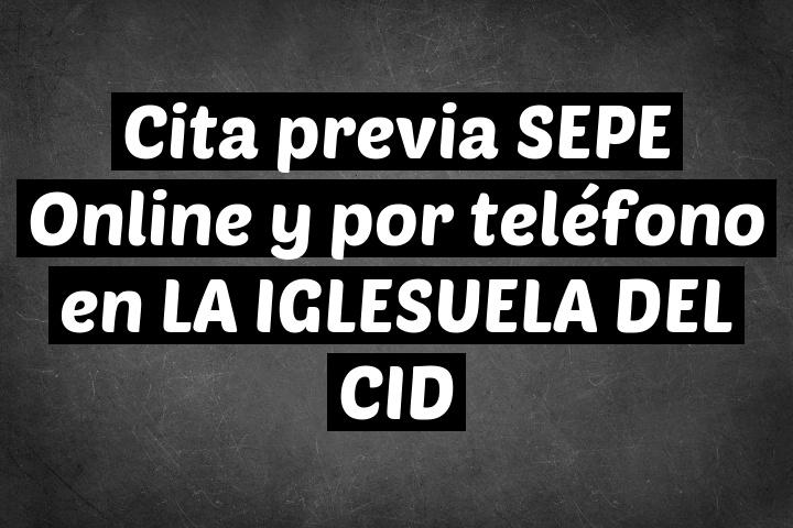 Cita previa SEPE Online y por teléfono en LA IGLESUELA DEL CID