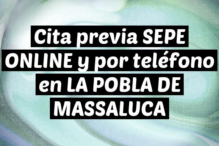 Cita previa SEPE ONLINE y por teléfono en LA POBLA DE MASSALUCA