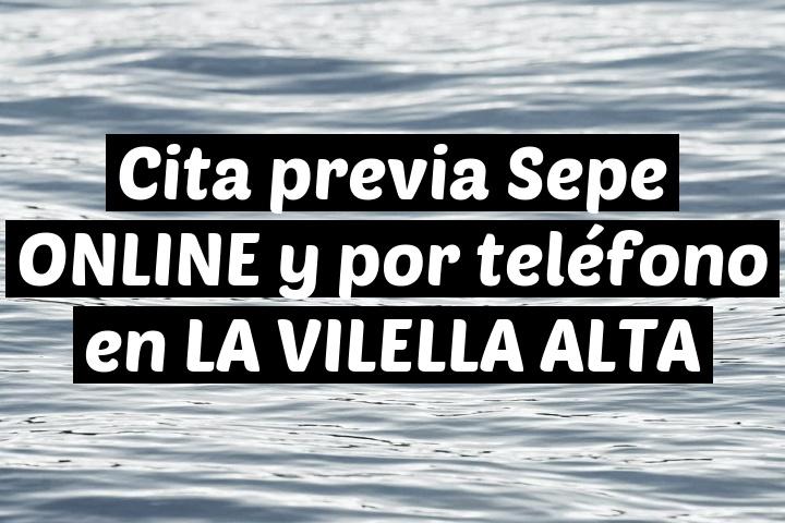 Cita previa Sepe ONLINE y por teléfono en LA VILELLA ALTA