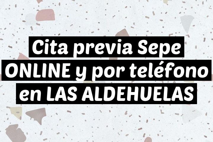 Cita previa Sepe ONLINE y por teléfono en LAS ALDEHUELAS