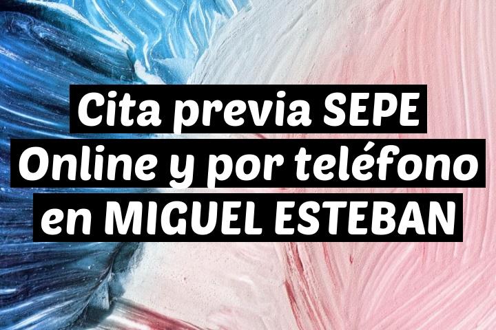Cita previa SEPE Online y por teléfono en MIGUEL ESTEBAN