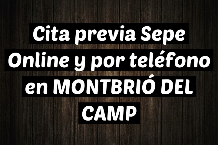Cita previa Sepe Online y por teléfono en MONTBRIÓ DEL CAMP