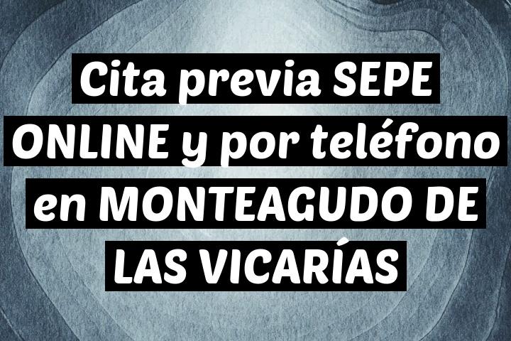 Cita previa SEPE ONLINE y por teléfono en MONTEAGUDO DE LAS VICARÍAS