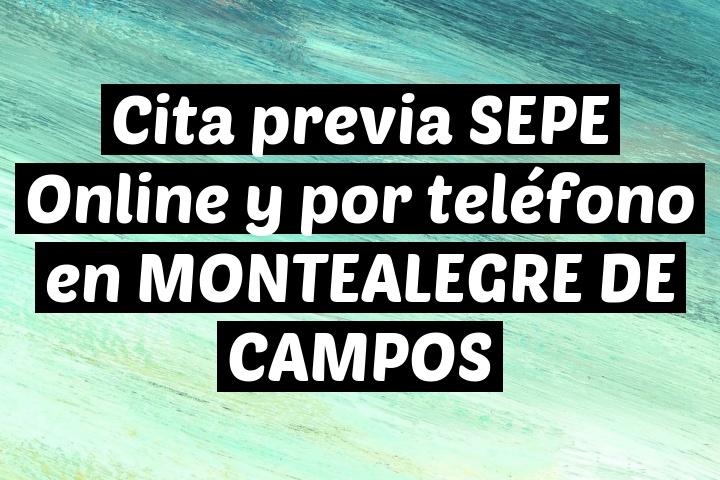 Cita previa SEPE Online y por teléfono en MONTEALEGRE DE CAMPOS