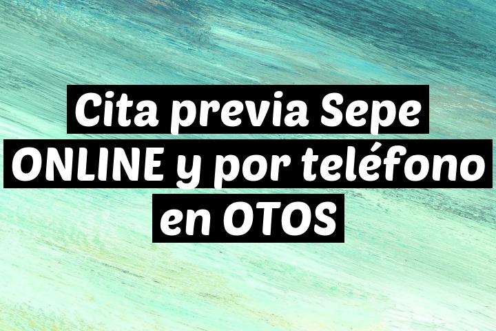 Cita previa Sepe ONLINE y por teléfono en OTOS